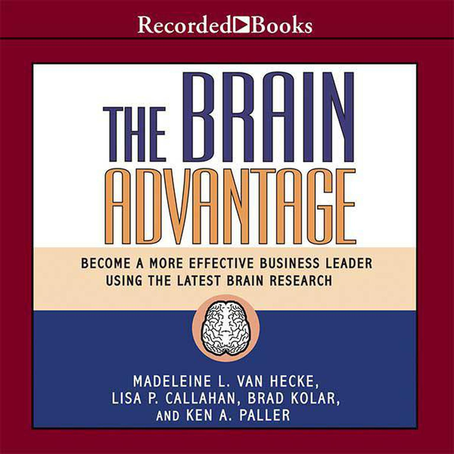 Printable The Brain Advantage: Become a More Effective Business Leader Using the Latest Brain Research Audiobook Cover Art
