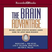 The Brain Advantage: Become a More Effective Business Leader Using the Latest Brain Research, by Madeleine L. Van Hecke, Lisa P. Callahan, Brad Kolar, Ken A. Paller