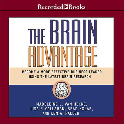 The Brain Advantage: Become a More Effective Business Leader Using the Latest Brain Research Audiobook, by Madeleine L. Van Hecke
