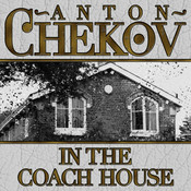In the Coach House, by Anton Chekhov