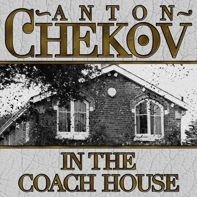 In The Coach House Audiobook, by Anton Chekhov