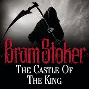The Castle of the King Audiobook, by Bram Stoker