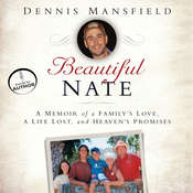 Beautiful Nate: A Memoir of a Family's Love, a Life Lost, and Heaven's Promises Audiobook, by Dennis Mansfield