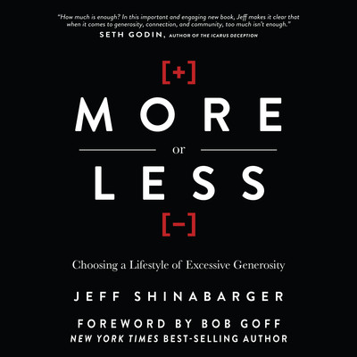 More or Less: Choosing a Lifestyle of Excessive Generosity Audiobook, by Jeff Shinabarger