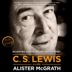 C. S. Lewis - A Life: Eccentric Genius, Reluctant Prophet Audiobook, by Alister McGrath