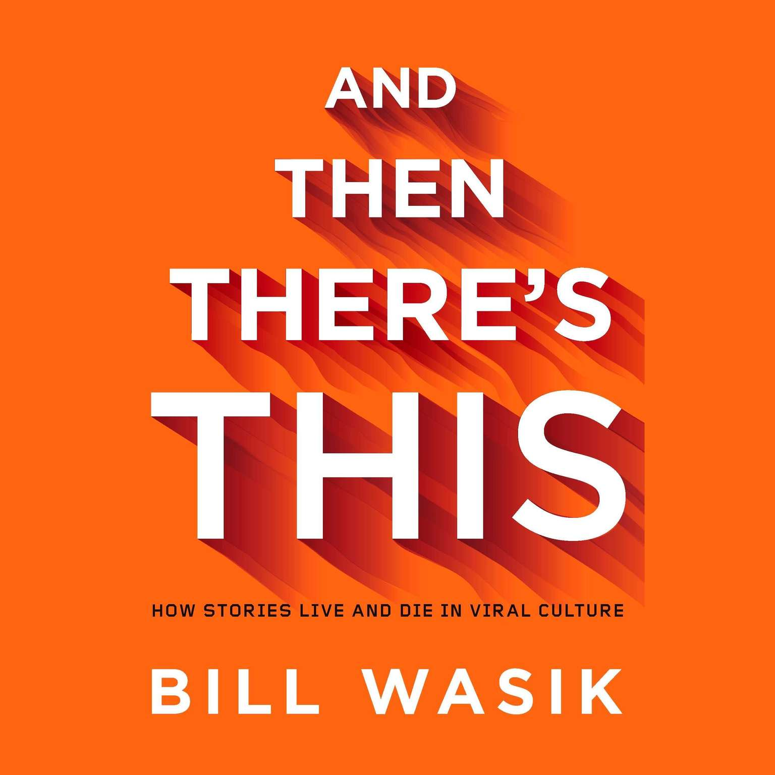 Printable And Then There's This: How Stories Live and Die in Viral Culture Audiobook Cover Art