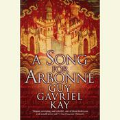 A Song for Arbonne Audiobook, by Guy Gavriel Kay