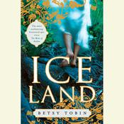 Ice Land: A Novel Audiobook, by Betsy Tobin