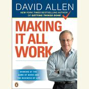 Making It All Work: Winning at the Game of Work and the Business of Life, by David Allen