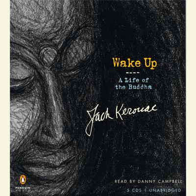 Wake Up: A Life of the Buddha Audiobook, by Jack Kerouac