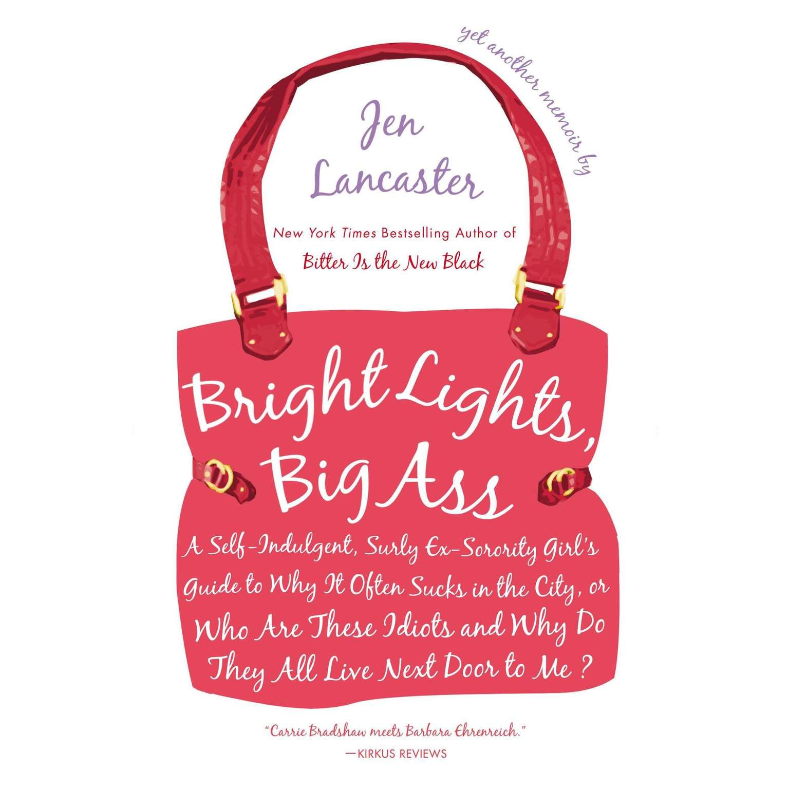 Printable Bright Lights, Big Ass: A Self-Indulgent, Surly, Ex-Sorority Girl's Guide to Why it Often Sucks in the City, or Who are These Idiots and Why Do They All Live Next Door to Me? Audiobook Cover Art