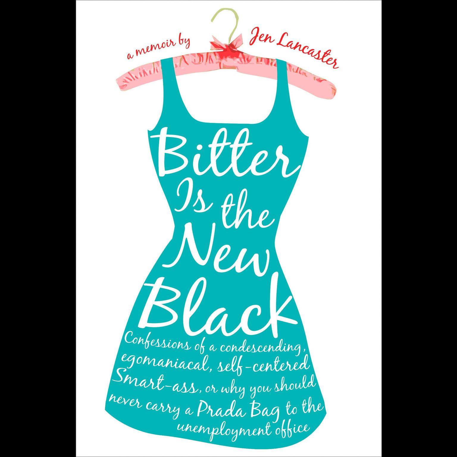 Printable Bitter is the New Black: Confessions of a Condescending, Egomaniacal, Self-Centered Smartass, Or, Why You Should Never Carry A Prada Bag to the Unemployment Office Audiobook Cover Art