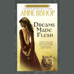 Dreams Made Flesh Audiobook, by Anne Bishop