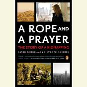 A Rope and a Prayer: The Story of a Kidnapping Audiobook, by David Rohde, Kristen Mulvihill