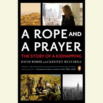 A Rope and a Prayer: The Story of a Kidnapping Audiobook, by David Rohde