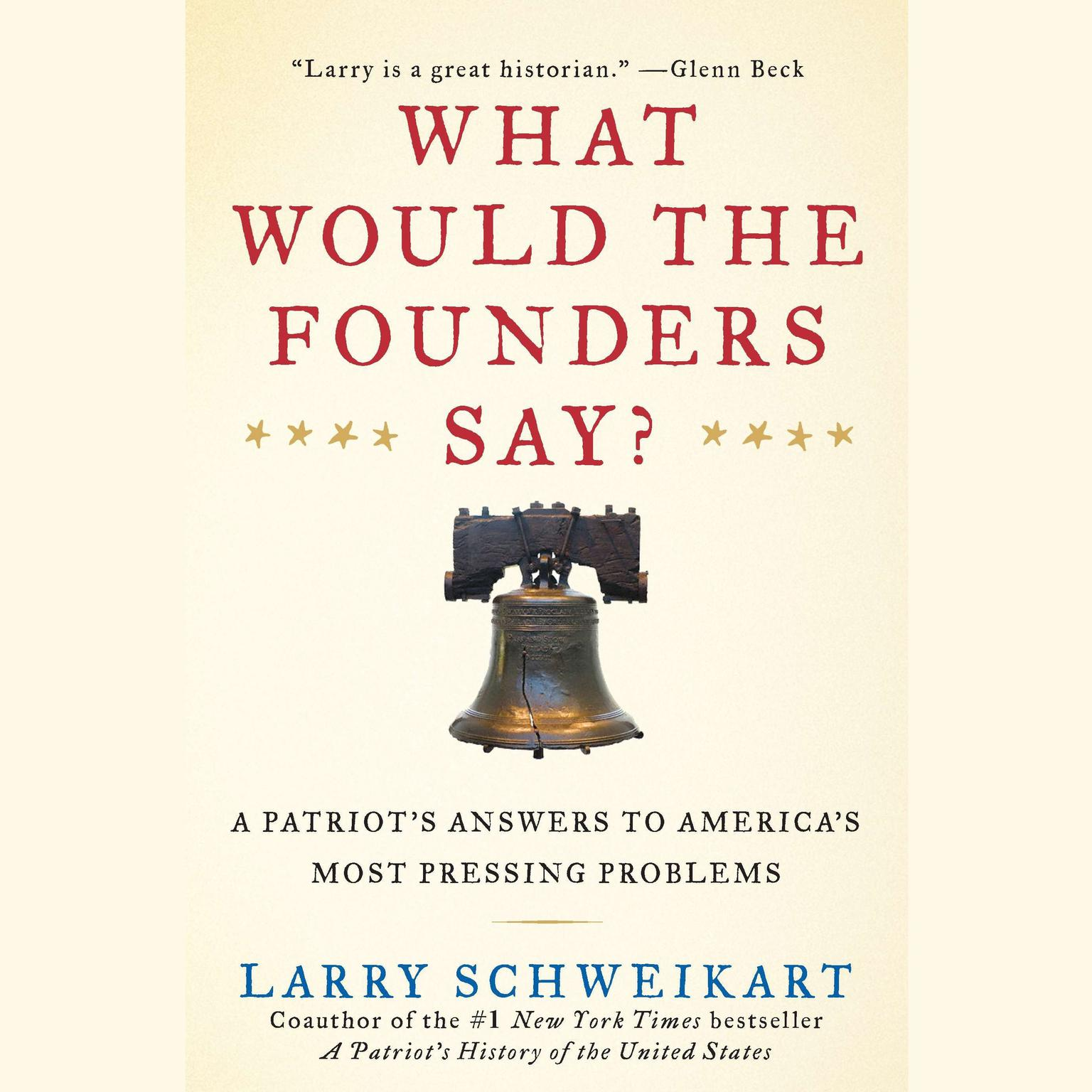 Printable What Would the Founders Say?: A Patriot's Answer to America's Most Pressing Problems Audiobook Cover Art