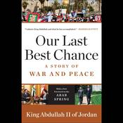 Our Last Best Chance: The Pursuit of Peace in a Time of Peril, by King Abdullah II of Jordan