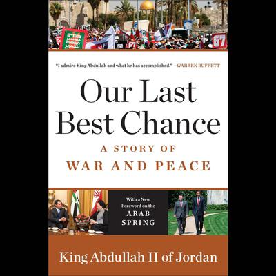 Our Last Best Chance: The Pursuit of Peace in a Time of Peril Audiobook, by King Abdullah II of Jordan