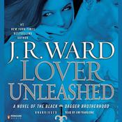 Lover Unleashed: A Novel of the Black Dagger Brotherhood, by J. R. Ward