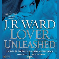 Lover Unleashed: A Novel of the Black Dagger Brotherhood Audiobook, by