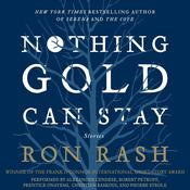 Nothing Gold Can Stay: Stories, by Ron Rash