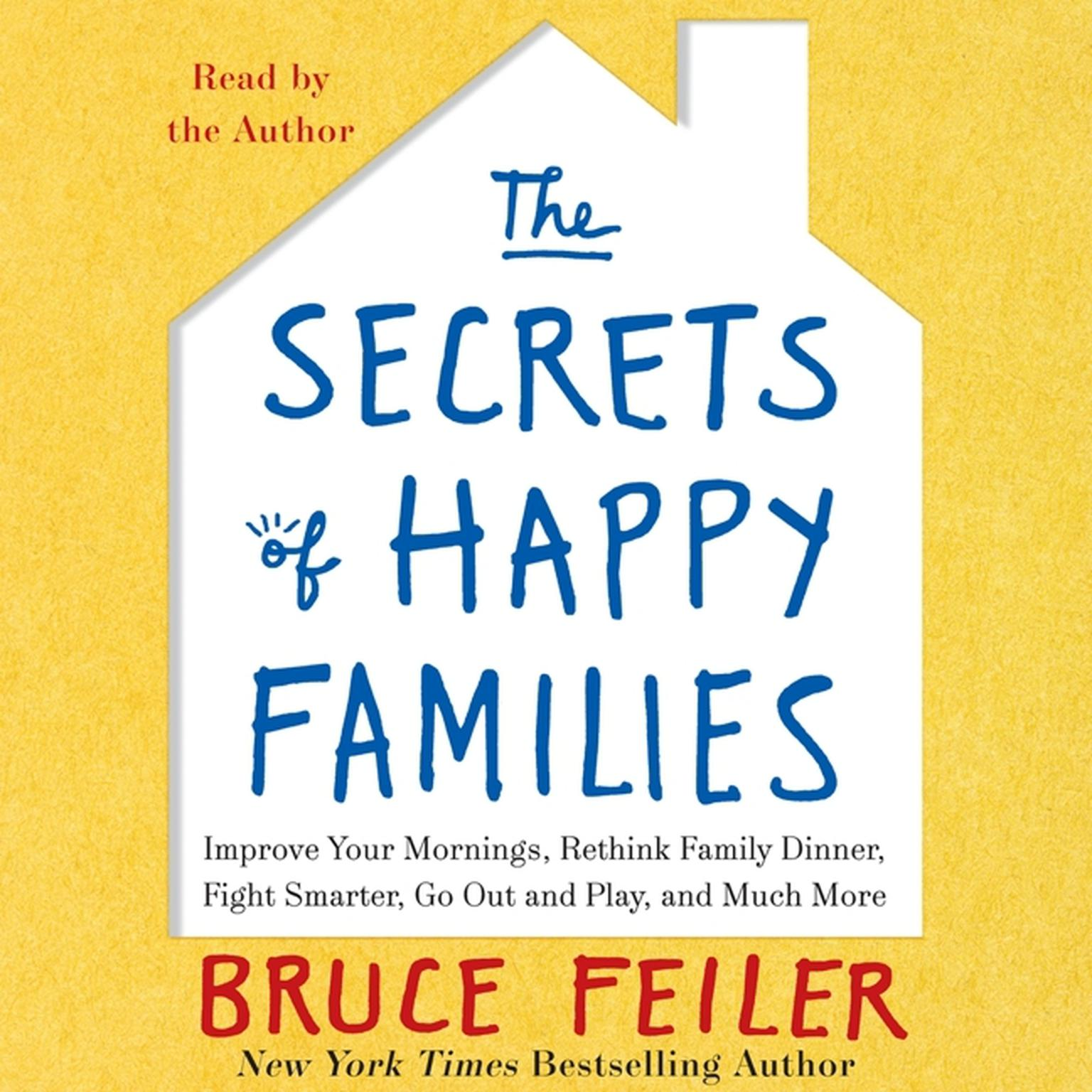 Printable The Secrets of Happy Families: Improve Your Mornings, Rethink Family Dinner, Fight Smarter, Go Out and Play, and Much More Audiobook Cover Art