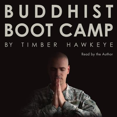 Buddhist Boot Camp Audiobook, by Timber Hawkeye