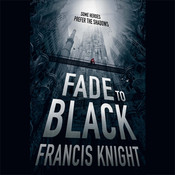 Fade to Black, by Francis Knight