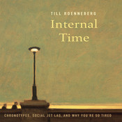 Internal Time: Chronotypes, Social Jet Lag, and Why You're So Tired, by Till Roenneberg