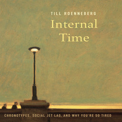 Internal Time: Chronotypes, Social Jet Lag, and Why Youre So Tired Audiobook, by Till Roenneberg
