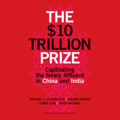 The $10 Trillion Prize: Captivating the Newly Affluent in China and India Audiobook, by Michael J. Silverstein, Abheek Singhi, Carol Liao, David Michael