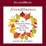 Friendfluence: The Surprising Ways Friends Make Us Who We Are, by Carlin Flora