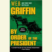 By Order of the President, by W. E. B. Griffin
