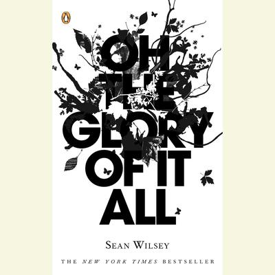 Oh the Glory of It All Audiobook, by Sean Wilsey