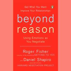 Beyond Reason: Using Emotions as You Negotiate Audiobook, by Roger Fisher, Daniel Shapiro