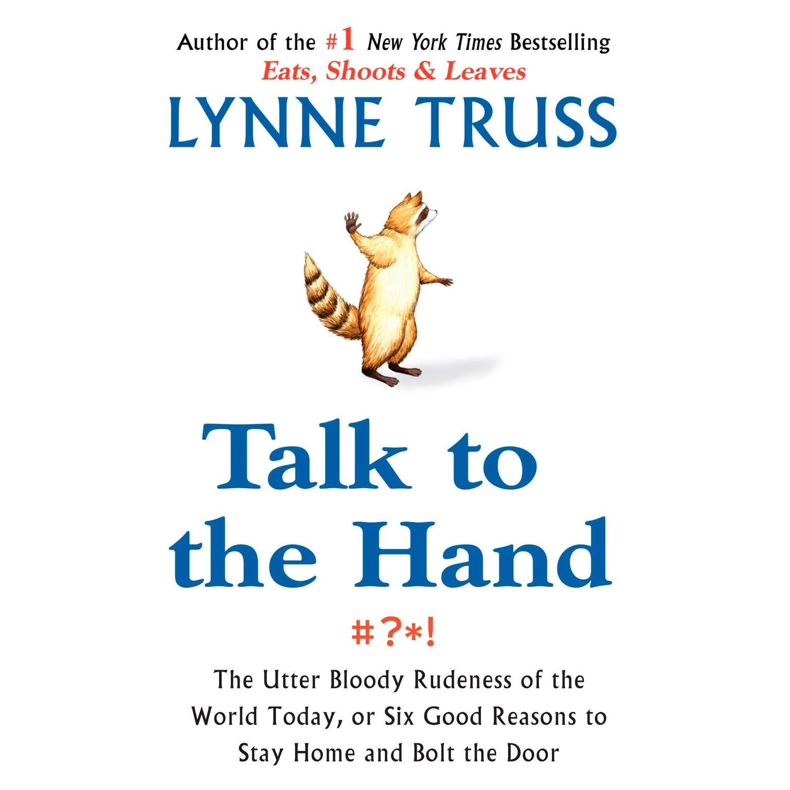 Printable Talk to the Hand: The Utter Bloody Rudeness of the World Today, or Six Good Reasons to Stay Home Audiobook Cover Art