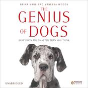 The Genius of Dogs: How Dogs Are Smarter Than You Think, by Vanessa Woods, Brian Hare