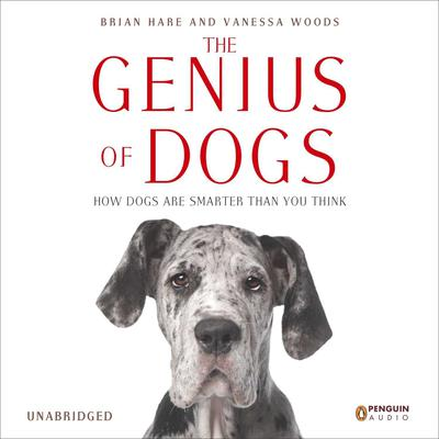 The Genius of Dogs: How Dogs Are Smarter than You Think Audiobook, by Brian Hare