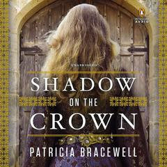 Shadow on the Crown: A Novel Audiobook, by Patricia Bracewell