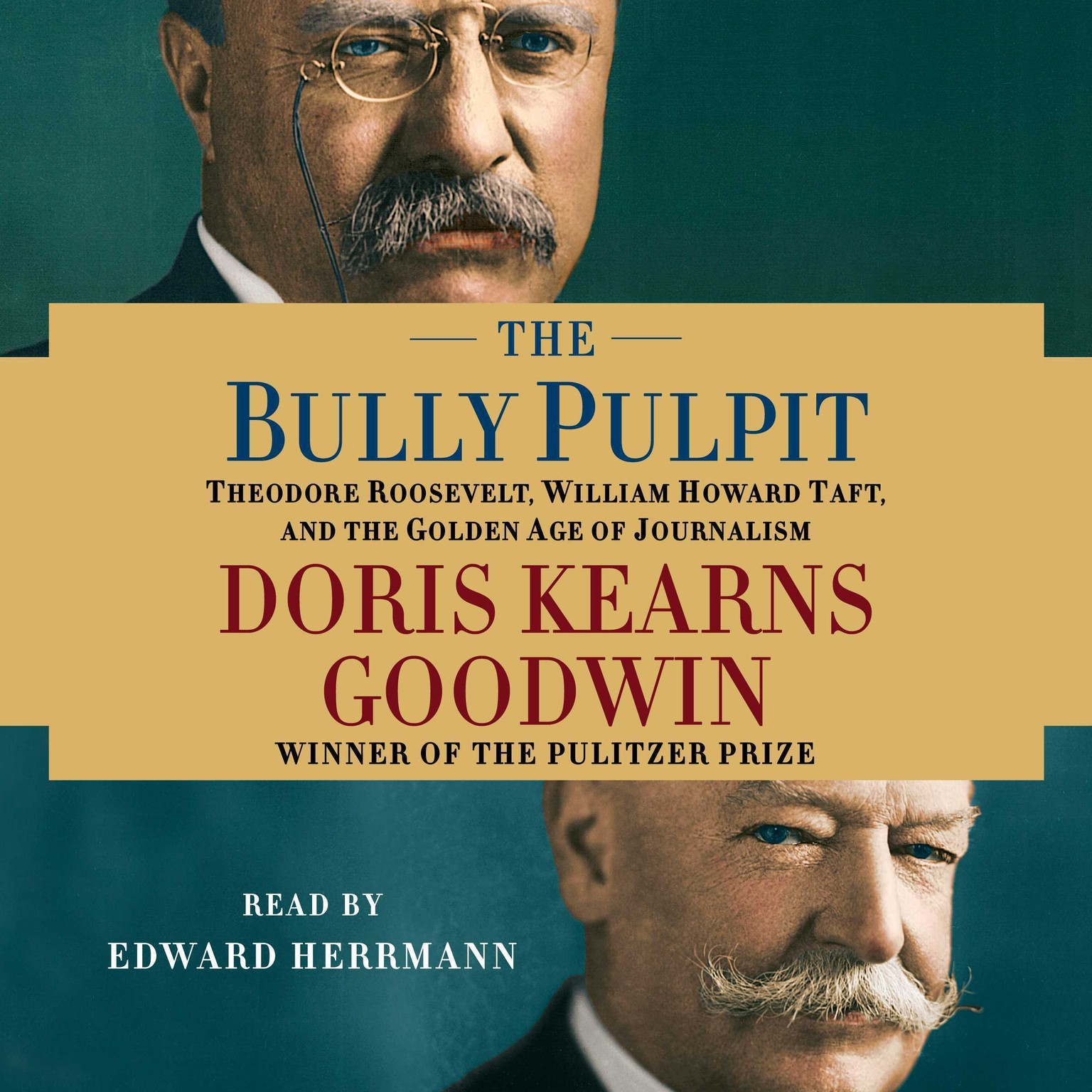 Printable The Bully Pulpit: Theodore Roosevelt, William Howard Taft, and the Golden Age of Journalism Audiobook Cover Art