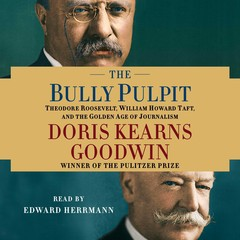 The Bully Pulpit: Theodore Roosevelt, William Howard Taft, and the Golden Age of Journalism Audiobook, by Doris Kearns Goodwin