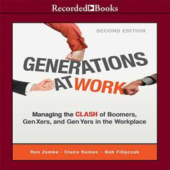 Generations at Work: Managing the Clash of Boomers, Gen Xers, and Gen Yers in the Workplace Audiobook, by Ron Zemke, Bob Filipczak, Claire Raines