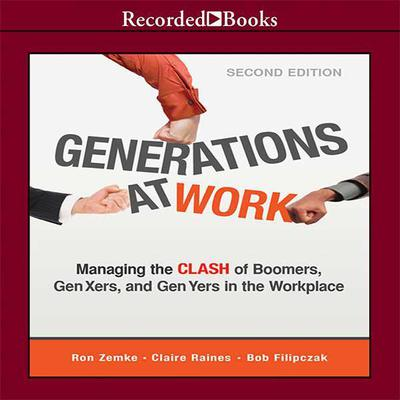 Generations at Work: Managing the Clash of Boomers, Gen Xers, and Gen Yers in the Workplace Audiobook, by Ron Zemke