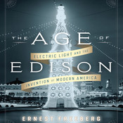 The Age Edison: Electric Light and the Invention of Modern America Audiobook, by Ernest Freeberg