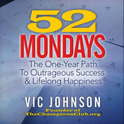 52 Mondays: The One Year Path to Outrageous Success & Lifelong Happiness, by Vic Johnson