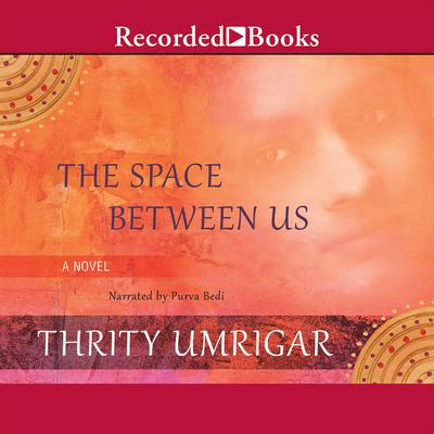 The Space Between Us Audiobook, by Thrity Umrigar