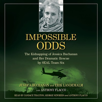 Impossible Odds: The Kidnapping of Jessica Buchanan and Her Dramatic Rescue by SEAL Team Six Audiobook, by Jessica Buchanan
