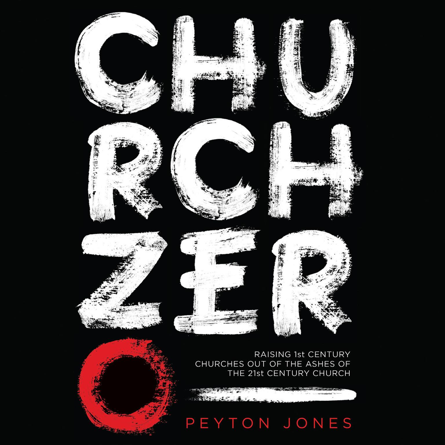 Printable Church Zero: Raising First Century Churches out of the Ashes of the Twenty-First Century Church Audiobook Cover Art