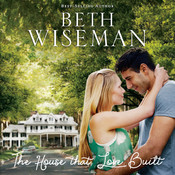 The House That Love Built Audiobook, by Beth Wiseman, Beth Wiseman