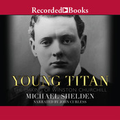 Young Titan: The Making of Winston Churchill, by Michael Shelden
